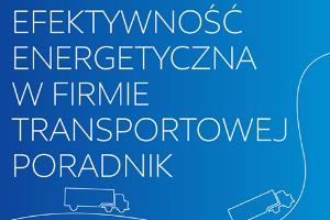 Efektywność Energetyczna wFirmie Transportowej – bezpłatny poradnik