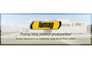 Odwiedź z nami nowoczesną fabrykę LUMAG – konkurs